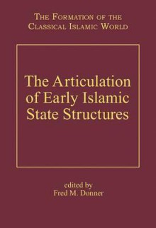 The Articulation of Early Islamic State Structures - Fred McGraw Donner