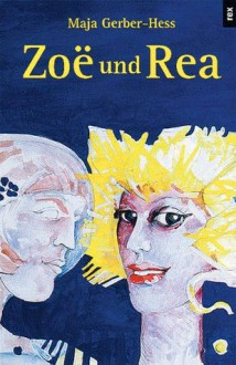 Zoe Und Rea (German Edition) - Maja Gerber-Hess