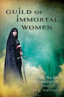 Guild of Immortal Women - David Alan Morrison, H.L. Melvin