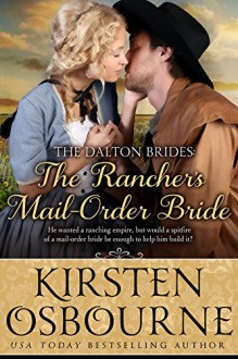 The Rancher's Mail Order Bride (The Dalton Brides Book 2) - Kirsten Osbourne, Kit Morgan, Cassie Hayes
