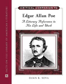 Critical Companion to Edgar Allan Poe: A Literary Reference to His Life and Work - Dawn B. Sova