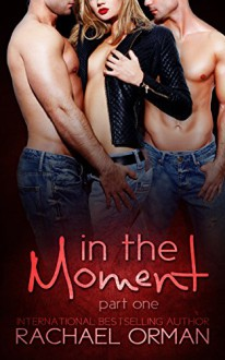 In The Moment: Part One - Rachael Orman