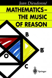 Mathematics - The Music of Reason - Jean Dieudonne, J. Dales, H.G. Dales