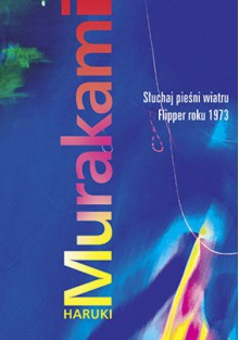 Słuchaj pieśni wiatru / Flipper roku 1973 - Haruki Murakami