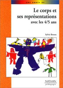 Le Corps Et Ses Représentations Avec Les 4 5 Ans - Sylvie Breton