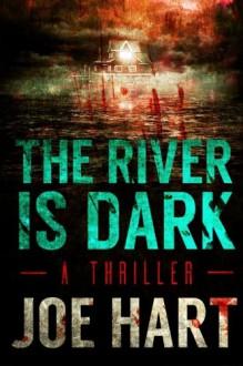 The River Is Dark: A Thriller - Joe Hart