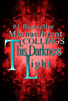This Darkness Light - Michaelbrent Collings