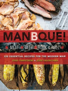 ManBQue: Meat. Beer. Rock and Roll. - John Carruthers,Jesse Valenciana