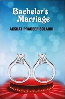 Bachelor's Marriage - Akshat Pradeep Solanki