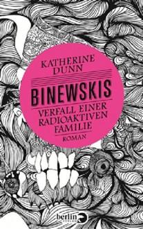 Binewskis: Verfall einer radioaktiven Familie: Roman - Monika Schmalz,Katherine Dunn