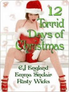 12 Torrid Days of Christmas - C.J. England, Emma Sinclair, Rusty Wicks