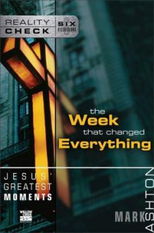 Jesus' Greatest Moments: The Week That Changed Everything - Mark Ashton