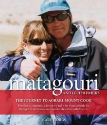 Matagouri and Other Pricks: The Journey to Aoraki-Mount Cook - Mary Hobbs