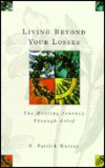 Living Beyond Your Losses: The Healing Journey Through Grief - Patrick Murray