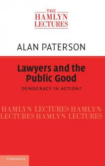 Lawyers and the Public Good: Democracy in Action? - Alan Paterson
