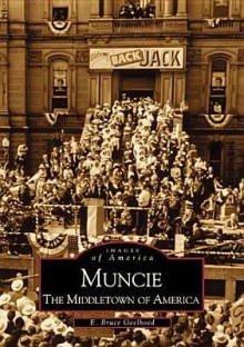 Muncie: The Middletown of America (Images of America) - E. Bruce Geelhoed