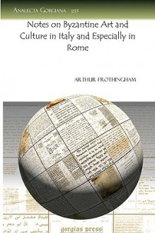 Notes on Byzantine Art and Culture in Italy and Especially Inotes on Byzantine Art and Culture in Italy and Especially Inotes on Byzantine Art and Cul - Arthur L. Frothingham