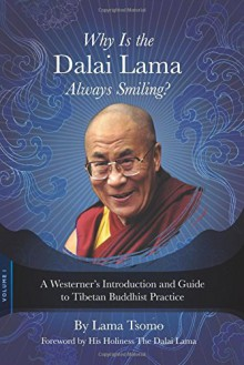 Why Is the Dalai Lama Always Smiling?: A Westerner's Introduction and Guide to Tibetan Buddhist Practice - Lama Tsomo, The Dalai Lama
