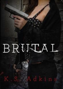 Brutal - K.S. Adkins