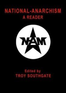 National-Anarchism: A Reader - Troy Southgate, Keith Preston, Welf Herfurth, Flávio Gonçalves, Andreas Faust, Josh Bates, Brett Stevens