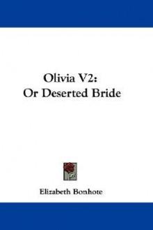 Olivia V2: Or Deserted Bride - Elizabeth Bonhote