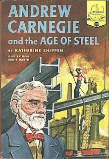 Andrew Carnegie and the Age of Steel (Landmark Books #80) - Katherine Binney Shippen