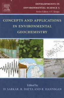 Concepts and Applications in Environmental Geochemistry, Volume 5 (Developments in Environmental Science) (Developments in Environmental Science) - Robyn Hannigan, Dibyendu Sarkar