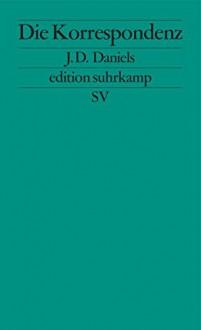 Die Korrespondenz (edition suhrkamp) - J. D. Daniels