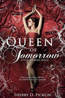 Queen of Tomorrow (Stolen Empire Book 2) - Sherry D. Ficklin