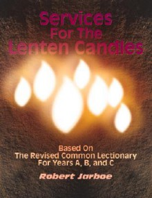 Services for the Lenten Candle - Robert S. Jarboe
