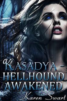 Kasadya Hellhound Awakened - Karen Swart, Maryann Inabinet, Jasmin Petricola, Melissa Rignsted