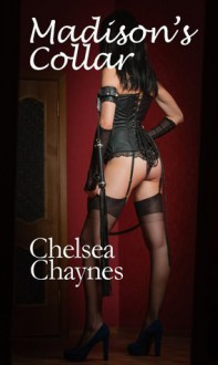 Madison's Collar (BDSMErotica with female submission and punishment) - Chelsea Chaynes