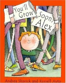 You'll Grow Soon, Alex - Andrea Shavick,Russell Ayto