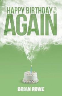 Happy Birthday to Me Again (Birthday Trilogy, #2) - Brian Rowe