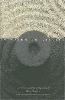 Thinking in Circles: An Essay on Ring Composition - Mary Douglas
