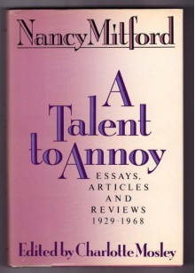 A Talent to Annoy: Essays, Articles and Reviews 1929-1968 - Nancy Mitford