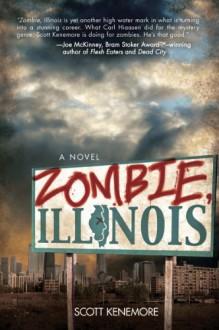 Zombie, Illinois: A Novel - Scott Kenemore