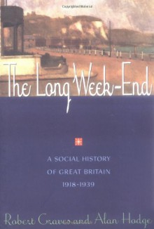 The Long Week-end: A Social History of Great Britain, 1918-39 - Robert Graves, Alan Hodge