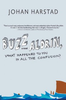 Buzz Aldrin, What Happened to You in All the Confusion? - Johan Harstad, Deborah Dawkin