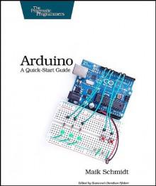 Arduino: A Quick Start Guide - Maik Schmidt
