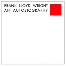Frank Lloyd Wright: An Autobiography - Frank Lloyd Wright