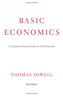 Basic Economics: A Common Sense Guide to the Economy - Thomas Sowell
