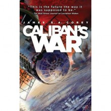 Caliban's War (Expanse, #2) - James S.A. Corey