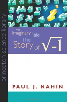 An Imaginary Tale: The Story of [the Square Root of Minus One] (Princeton Science Library) - Paul J. Nahin