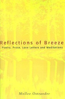 Reflections of Breeze: Poetry, Prose, Love Letters and Meditations - Mollee Ostrander