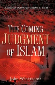 The Coming Judgment of Islam - John Wiertzema