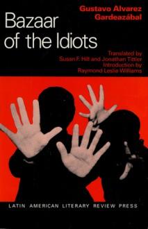 Bazaar of the Idiots - Gustavo Alvarez Gardeazábal, Jonathan Tittler, Susan F. Hill