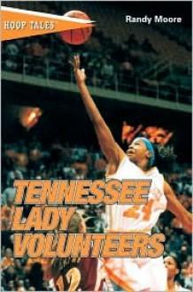 Hoop Tales: Tennessee Lady Volunteers - Randall C. Moore