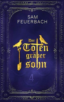 Der Totengräbersohn (4/4): Buch 4 - Sam Feuerbach