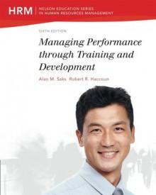 Managing Performance Through Training And Development - Alan M. Saks, Robert R. Haccoun
